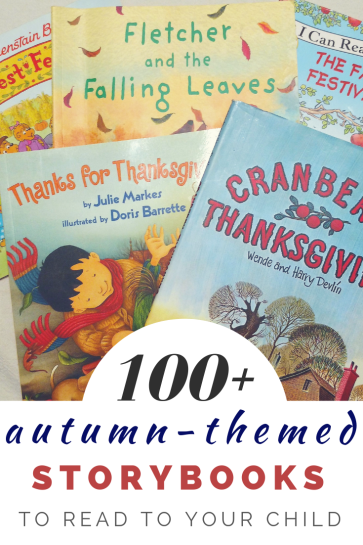 100+ Autumn Storybooks to Read to Your Child. This massive book list is organized by themes (apples, pumpkins, harvest festivals, back to school, etc.).