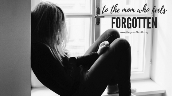 to the mom who feels forgotten