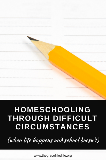 Homeschooling Through Difficult Circumstances: When Life Happens and School Doesn't