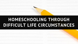 homeschooling through difficult life circumstances
