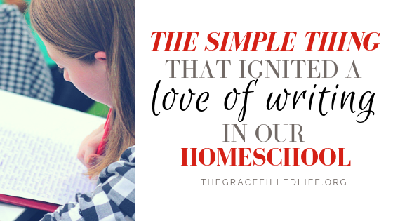 One Simple Thing that Ignited a Love of Writing in Our Homeschool