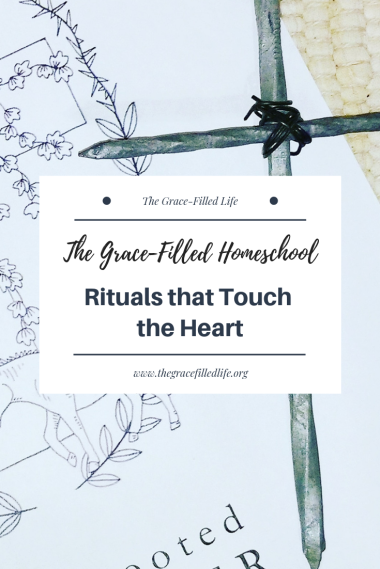 The Grace-Filled Homeschool: Rituals that Touch the Heart