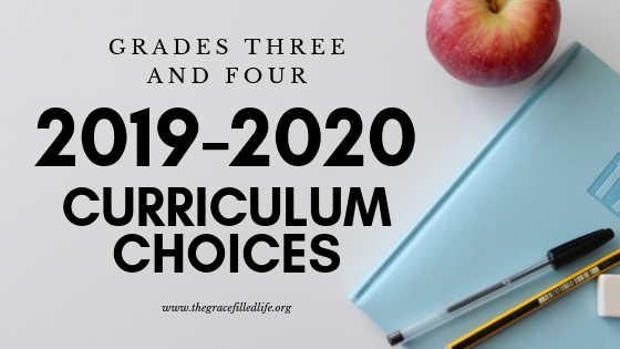 2019-2020 Homeschool Curriculum Choices for Grades Three and Four